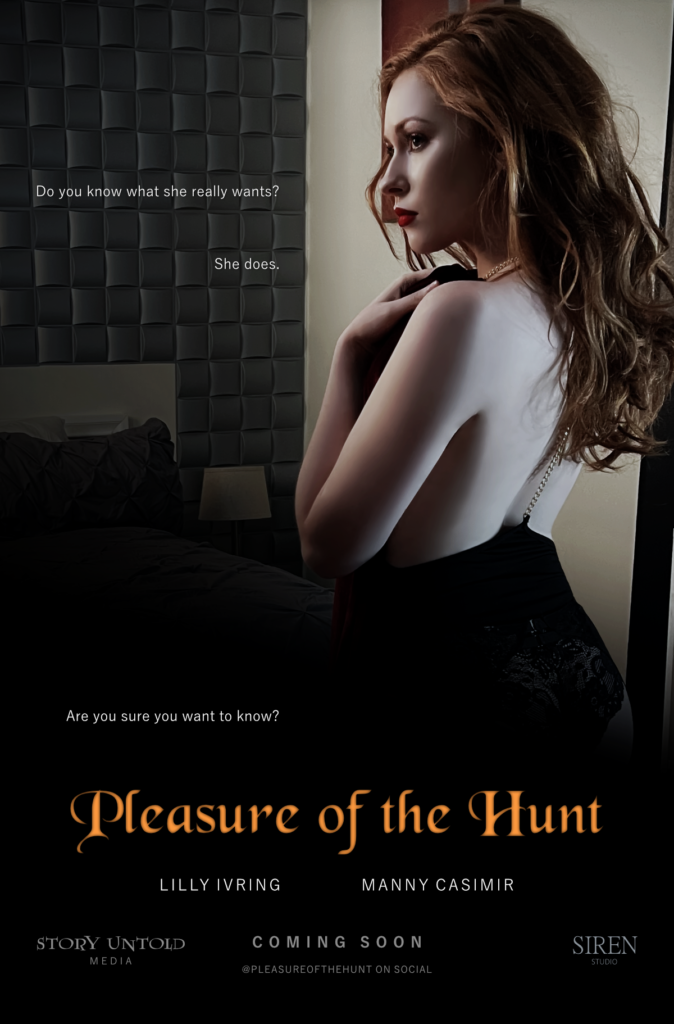 """Poster of a woman in lingerie in a bedroom looking offscreen. Text: """"Do you know what she really wants? She does. Are you sure you want to know?"""" Title: """"Pleasure of the Hunt"""". Starring Lilly Ivring and Manny Casimir. Coming soon from Story Untold Media and Siren Studio. @PleasureOfTheHunt on social."""